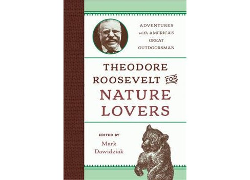 Theodore Roosevelt for Nature Lovers : Adventures With America's Great Outdoorsman (Hardcover) (Mark - image 1 of 1