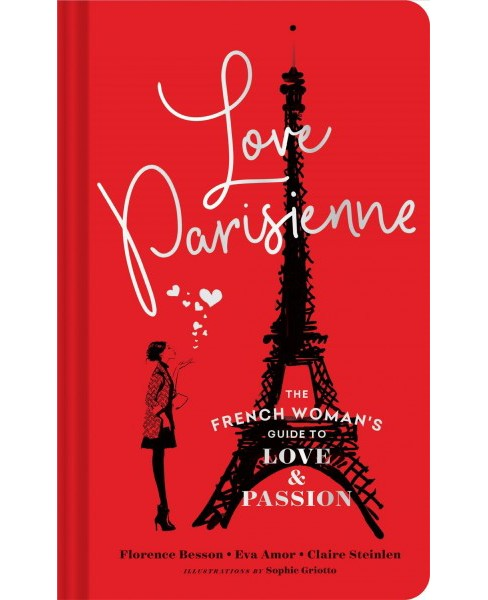 Love Parisienne : The French Woman's Guide to Love and Passion -  (Hardcover) - image 1 of 1