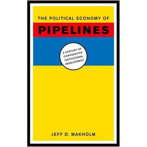 The Political Economy of Pipelines - by  Jeff D Makholm (Hardcover) - image 1 of 1