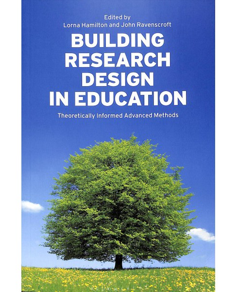 Building Research Design in Education : Theoretically Informed Advanced Methods -  (Paperback) - image 1 of 1