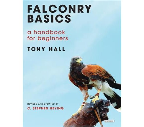 Falconry Basics : A Handbook for Beginners (Hardcover) (Tony Hall & C. Stephen Heying) - image 1 of 1