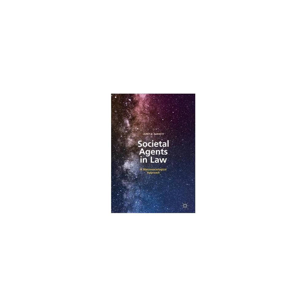 Societal Agents in Law : A Macrosociological Approach - by Larry D. Barnett (Hardcover)