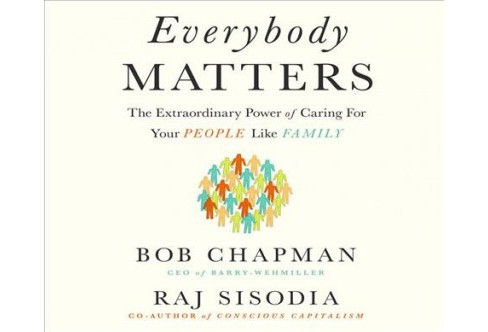 Everybody Matters : The Extraordinary Power of Caring for Your People Like Family -  (MP3-CD) - image 1 of 1