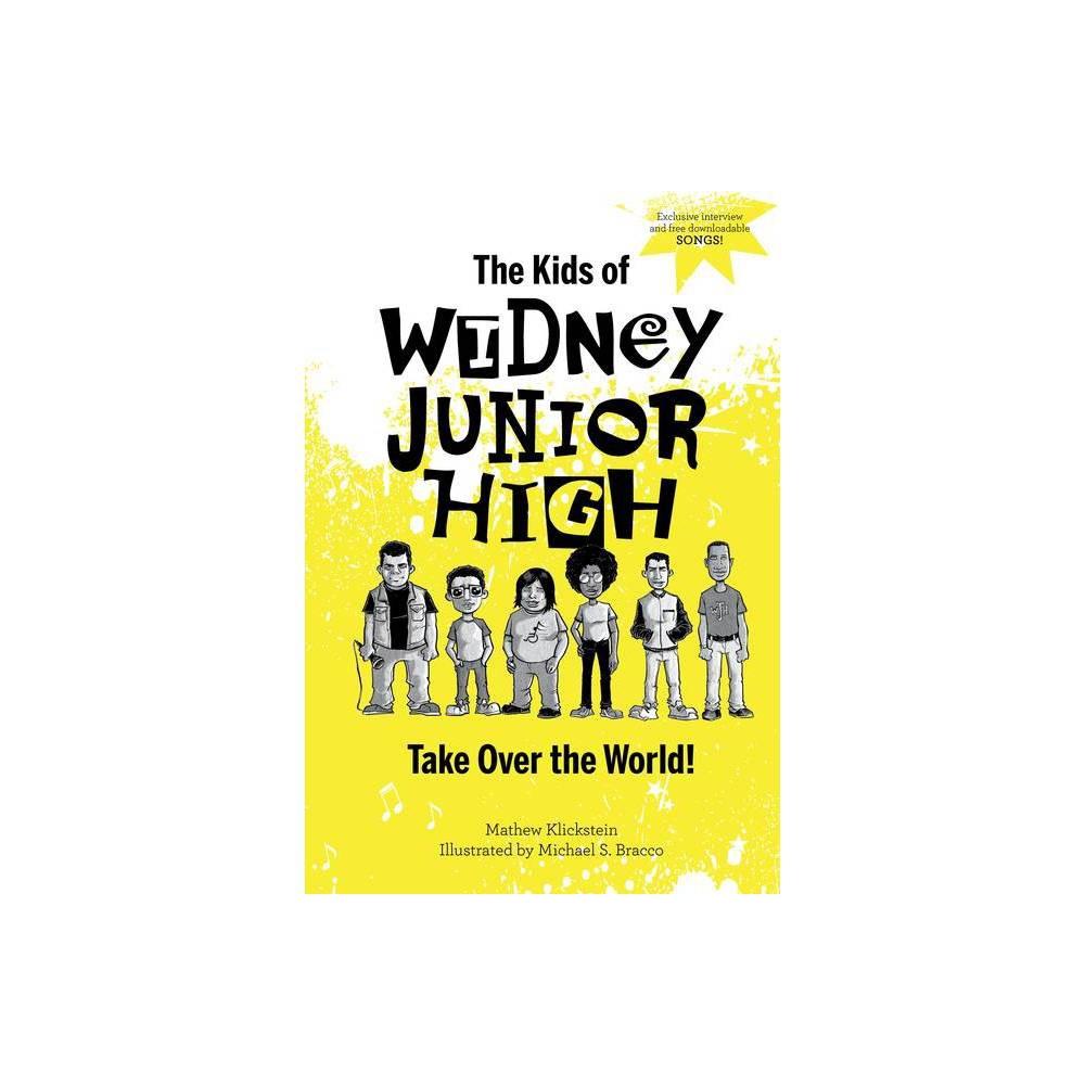 The Kids Of Widney Junior High Take Over The World By Mathew Klickstein Hardcover
