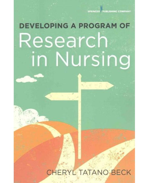 Developing a Program of Research in Nursing (Paperback) (Cheryl Tatano Beck) - image 1 of 1
