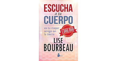 Escucha a tu cuerpo / Listen to Your Body, Your Best Friend on Earth (Paperback) (Lise Bourbeau) - image 1 of 1