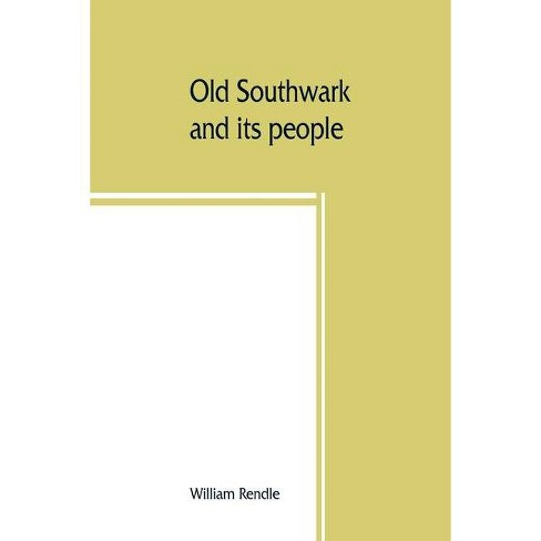 Old Southwark and its people - by  William Rendle (Paperback) - image 1 of 1