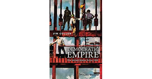Democratic Empire : The United States Since 1945 (Paperback) (Jim Cullen) - image 1 of 1