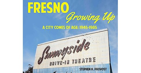 Fresno Growing Up : A City Comes of Age 1945-1985 (Paperback) (Stephen H. Provost) - image 1 of 1