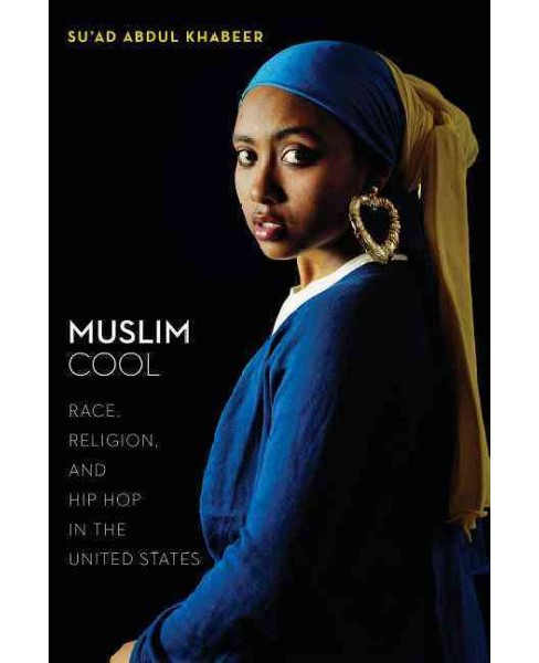 Muslim Cool : Race, Religion, and Hip Hop in the United States (Paperback) (Su'ad Abdul Khabeer) - image 1 of 1