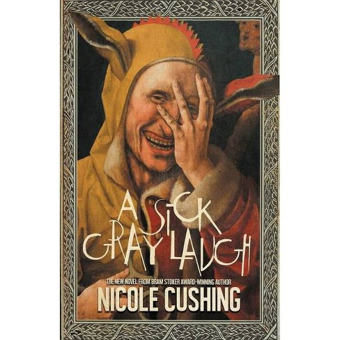 A Sick Gray Laugh - by  Nicole Cushing (Paperback) - image 1 of 1