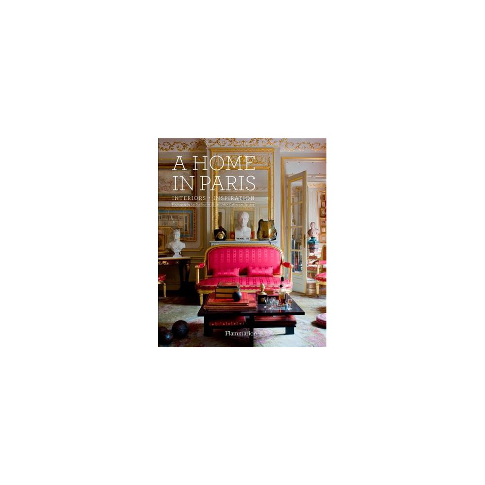 Home in Paris : Interiors, Inspiration - by Catherine Synave (Hardcover)