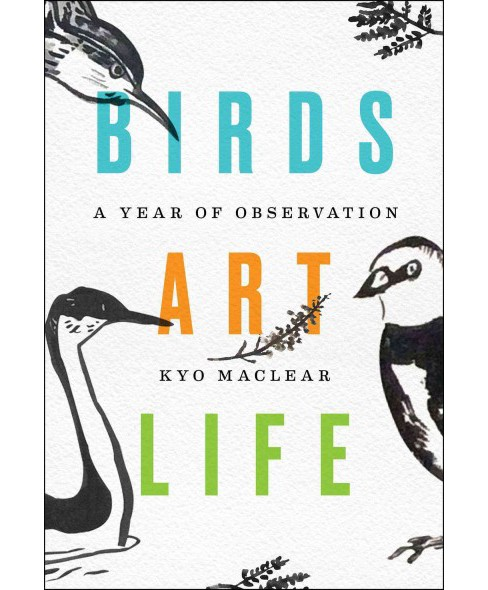 Birds Art Life : A Year of Observation (Hardcover) (Kyo MacLear) - image 1 of 1