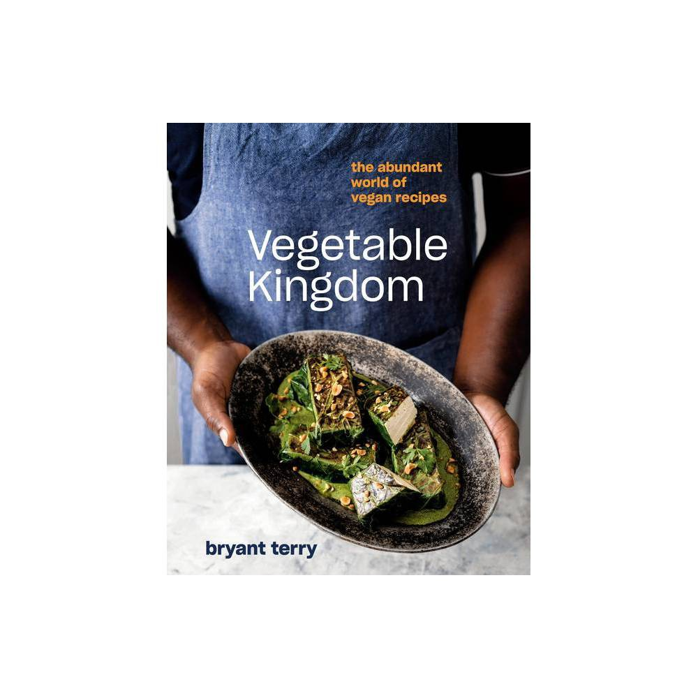 Vegetable Kingdom By Bryant Terry Hardcover
