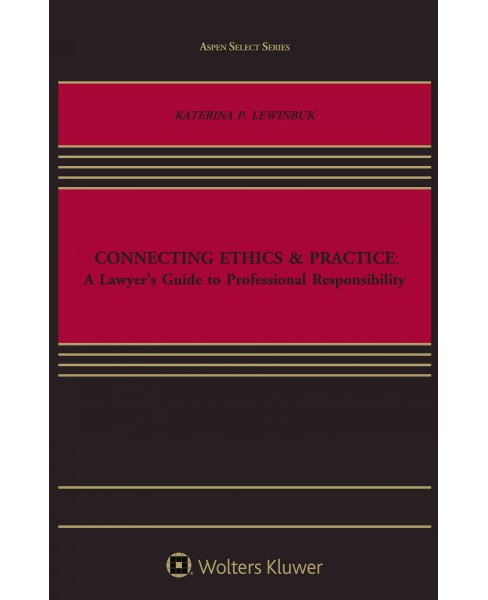 Connecting Ethics & Practice : A Lawyer's Guide to Professional Responsibility (Paperback) - image 1 of 1