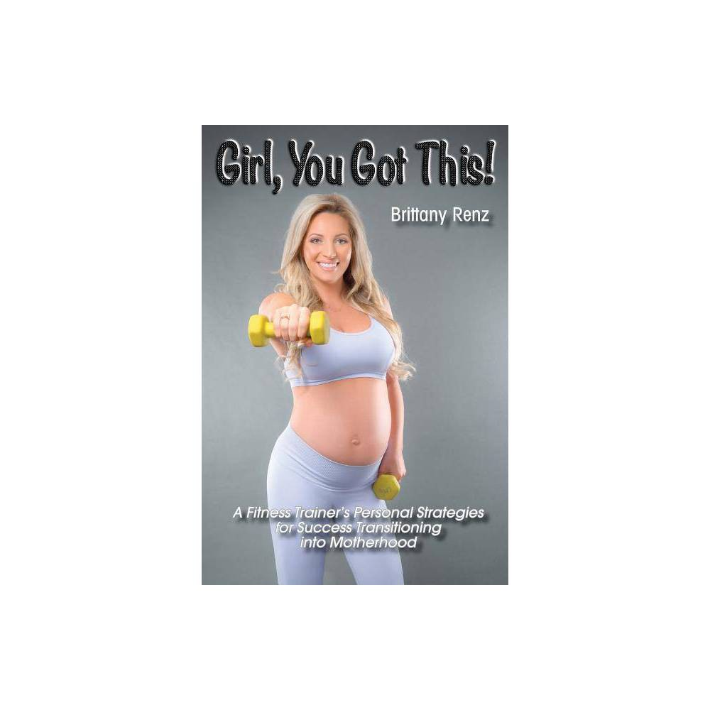 Girl You Got This By Brittany Renz Paperback