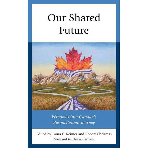 Our Shared Future - by  Laura E Reimer & Robert Chrismas (Hardcover) - image 1 of 1