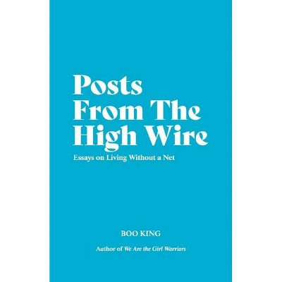 Posts from the High Wire - by  Boo King (Paperback)