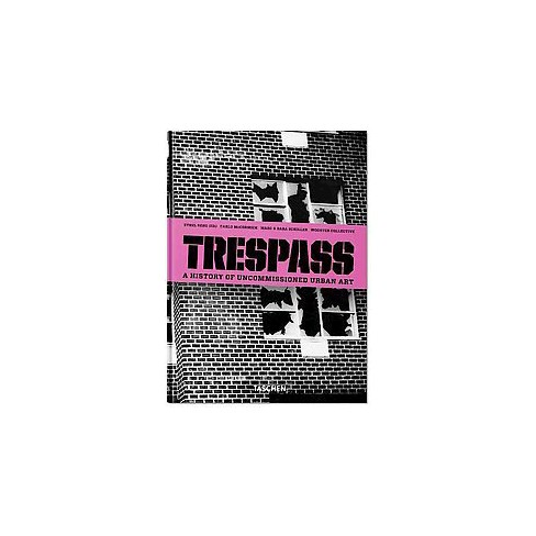 Trespass  a History of Uncommissioned Urban Art - by Carlo McCormick  (Hardcover)