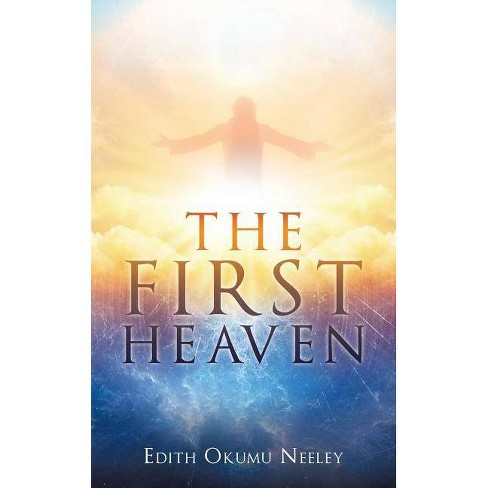 The First Heaven - by  Edith Okumu Neeley (Paperback) - image 1 of 1