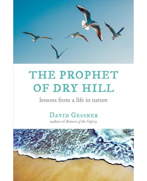 Prophet of Dry Hill : Lessons from a Life in Nature -  Reprint by David Gessner (Paperback) - image 1 of 1