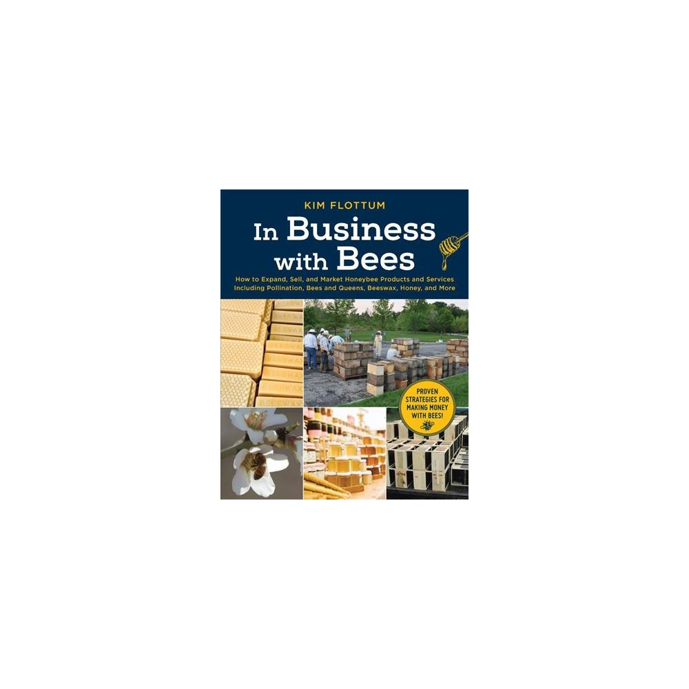 In Business With Bees : How to Expand, Sell, and Market Honey Bee Products and Services Including