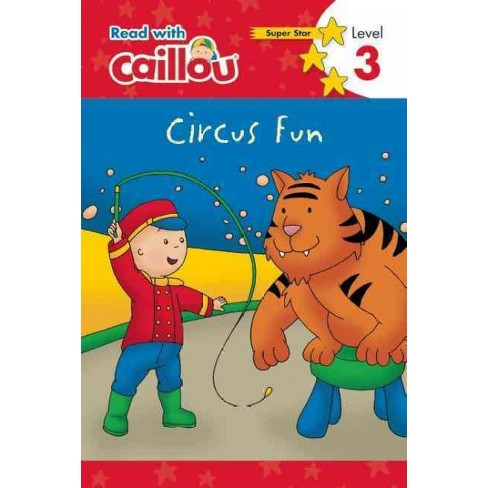 Caillou: Circus Fun - Read with Caillou, Level 3 - (Paperback) - image 1 of 1