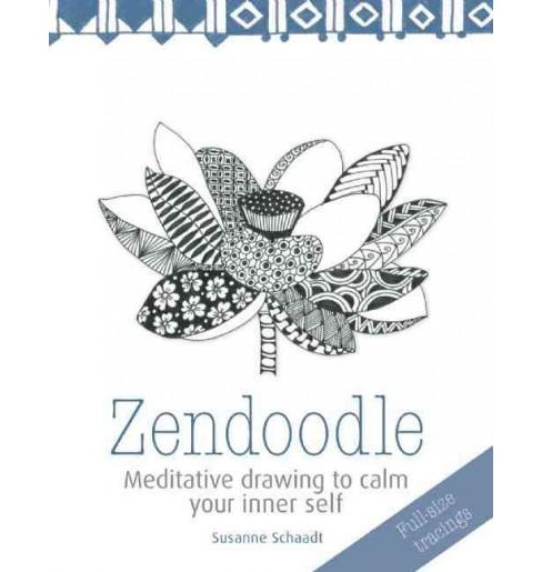 Zendoodle : Meditative Drawing to Calm Your Inner Self (Paperback) (Susanne Schaadt) - image 1 of 1