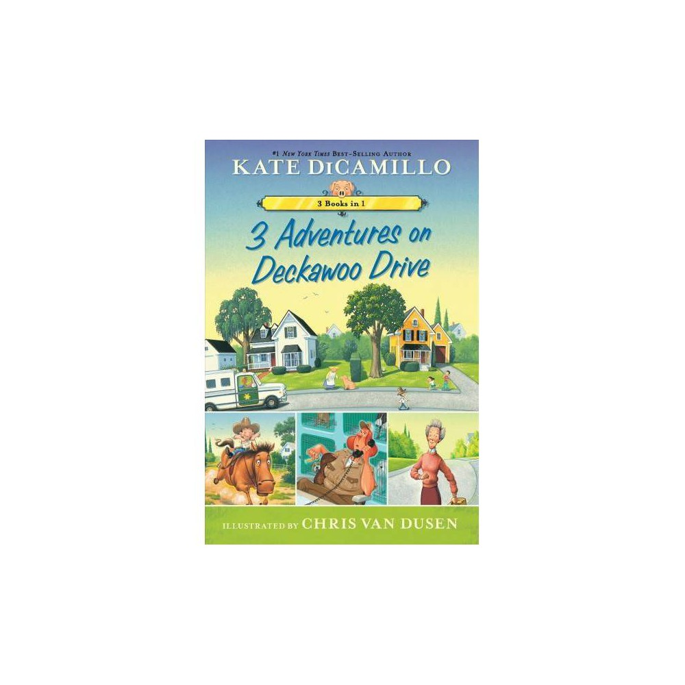 3 Adventures on Deckawoo Drive : 3 Books in 1! - Combined by Kate DiCamillo (Paperback)