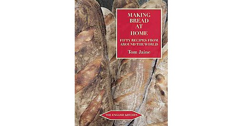 Making Bread at Home : Aroma, Goodness, and Recipes (Revised) (Paperback) (Tom Jaine) - image 1 of 1