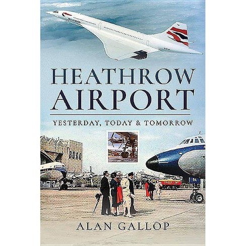 Heathrow Airport - by  Alan Gallop (Hardcover) - image 1 of 1