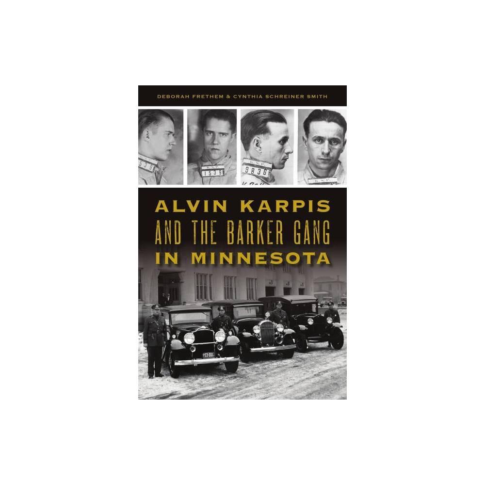 Alvin Karpis And The Barker Gang In Minnesota True Crime By Deborah Frethem Cynthia Schreiner Smith Paperback