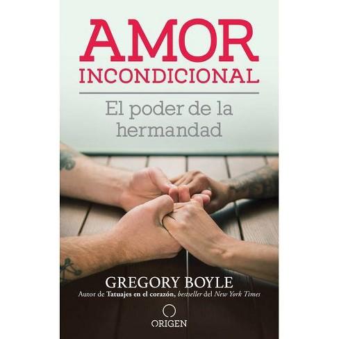 Amor Incondicional: El Poder de la Hermandad / Barking to the Choir - by  Gregory Boyle (Paperback) - image 1 of 1