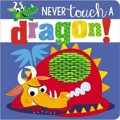 Never Touch a Dragon - by Stuart Lynch (Board Book)