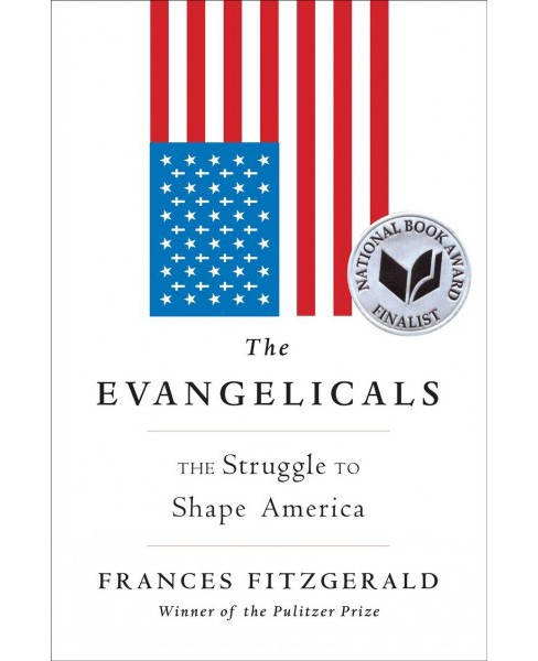 Evangelicals : The Struggle to Shape America -  by Frances Fitzgerald (Hardcover) - image 1 of 1