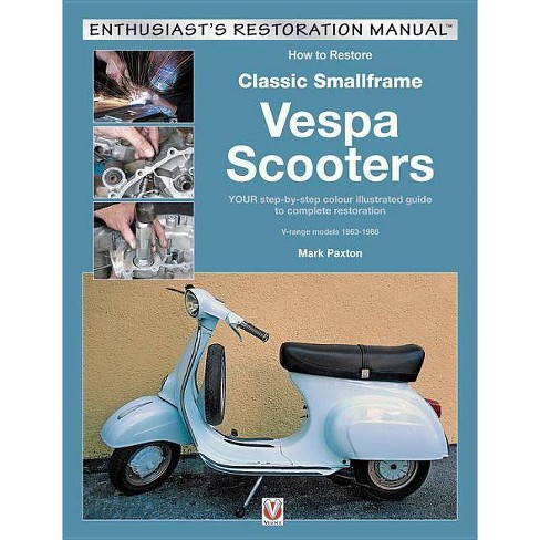 How to Restore Classic Smallframe Vespa Scooters - (Enthusiast's Restoration Manual) by  Mark Paxton - image 1 of 1