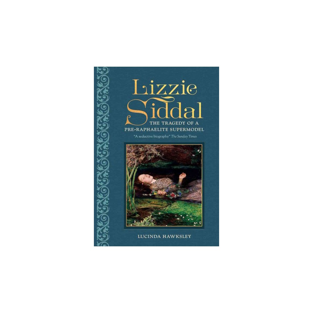 Lizzie Siddal : The Tragedy of a Pre-raphaelite Supermodel (Hardcover) (Lucinda Hawksley)