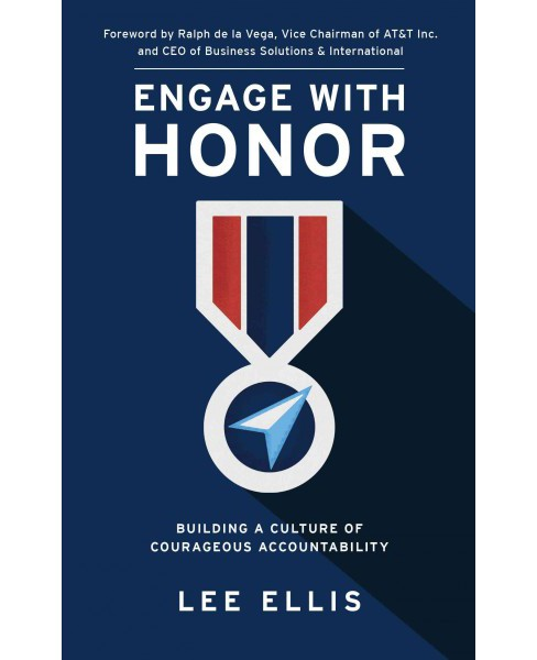 Engage With Honor : Building a Culture of Courageous Accountability (Hardcover) (Lee Ellis) - image 1 of 1
