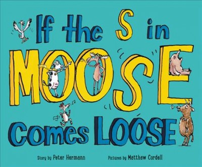 If the S in Moose Comes Loose - by Peter Hermann (School And Library)