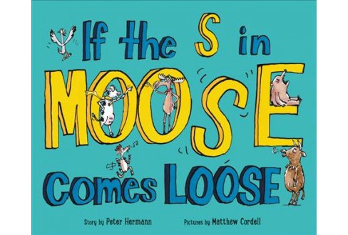 If the S in Moose Comes Loose -  by Peter Hermann (School And Library) - image 1 of 1