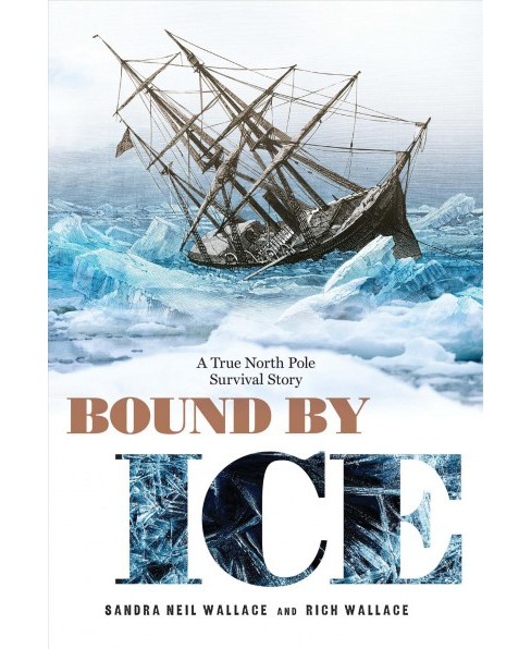 Bound by Ice : A True North Pole Survival Story -  by Sandra Neil Wallace & Rich Wallace (Hardcover) - image 1 of 1