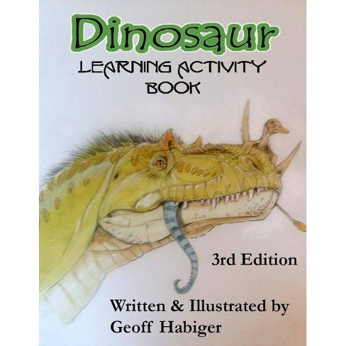 Dinosaur Learning Activity Book, 3rd Ed. - 3 Edition by  Geoff Habiger (Paperback) - image 1 of 1