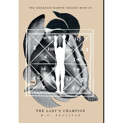 The Lady's Champion - (Disgraced Martyr Trilogy) by  M F Sullivan (Hardcover) - image 1 of 1