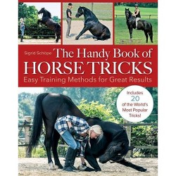 The Handy Book of Horse Tricks - by  Sigrid Schope (Paperback)