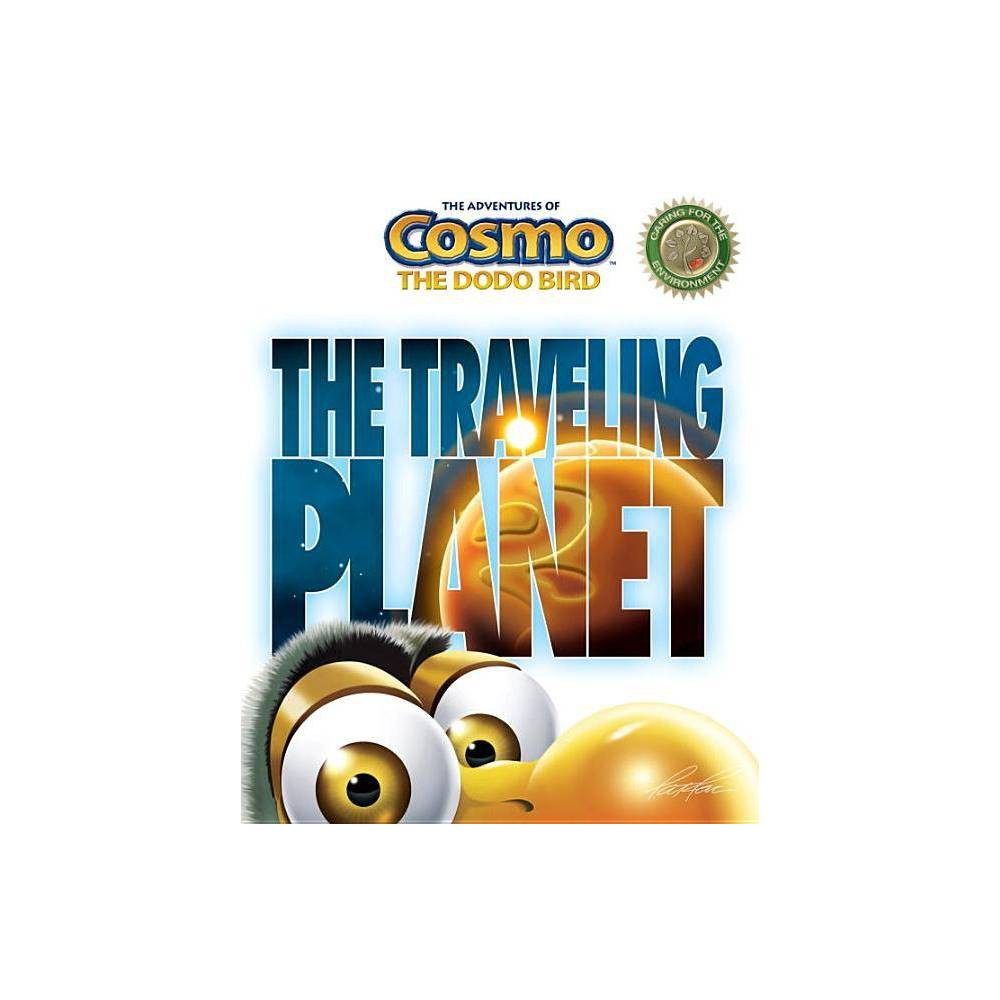 The Traveling Planet - (Adventures of Cosmo the Dodo Bird) by Patrice Racine (Paperback)