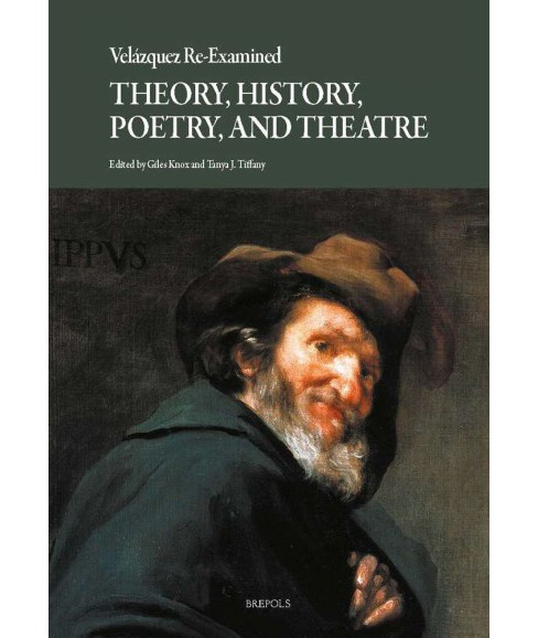 Velazquez Re-Examined : Theory, History, Poetry, and Theatre (Paperback) - image 1 of 1