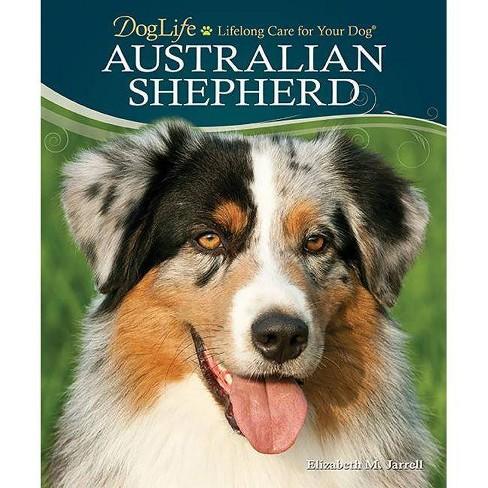 Australian Shepherd - (Doglife: Lifelong Care for Your Dog) by  Elizabeth M Jarrell - image 1 of 1