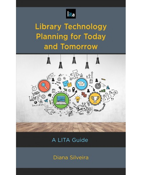 Library Technology Planning for Today and Tomorrow -  by Diana Silveira (Hardcover) - image 1 of 1
