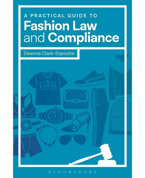 Practical Guide to Fashion Law and Compliance -  by Deanna Clark-Esposito (Paperback) - image 1 of 1