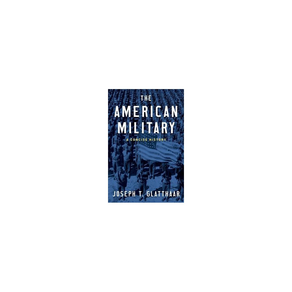 American Military : A Concise History - by Joseph T. Glatthaar (Hardcover)